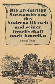 Die grossartige Auswanderung des Andreas Dietsch und seiner Gesellschaft nach Amerika