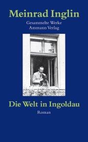 Gesammelte Werke in Einzelausgaben / Die Welt in Ingoldau