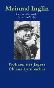 Gesammelte Werke in Einzelausgaben / Notizen des Jägers. Chlaus Lymbacher