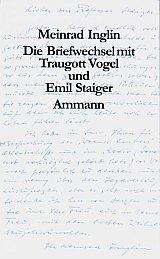 Die Briefwechsel mit Traugott Vogel und Emil Staiger