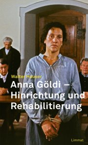 Anna Göldi - Hinrichtung und Rehabilitierung