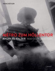 Métro zum Höllentor. Andreas Walser 1908 Chur –1930 Paris