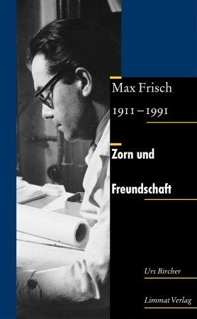 Zorn und Freundschaft. Max Frisch 1911–1991