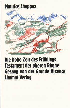 Die hohe Zeit des Frühlings. - Testament der oberen Rhone. - Gesang der Grande Dixence