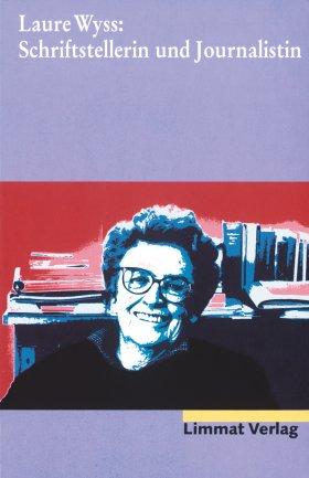 Laure Wyss: Schriftstellerin und Journalistin
