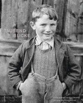 Tausend Blicke - Kinderporträts von Emil Brunner aus dem Bündner Oberland 1943/44