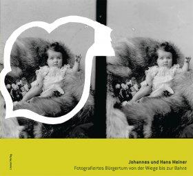 Johannes und Hans Meiner. Fotografiertes Bürgertum von der Wiege bis zur Bahre
