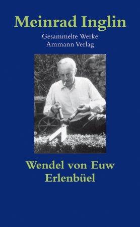 Gesammelte Werke in Einzelausgaben / Wendel von Euw. Erlenbüel