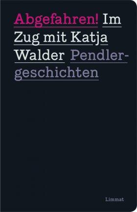 Abgefahren! Im Zug mit Katja Walder