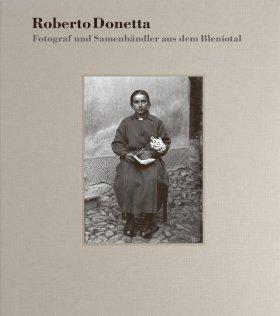 Roberto Donetta – Fotograf und Samenhändler aus dem Bleniotal