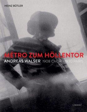 Métro zum Höllentor. Andreas Walser 1908–1930