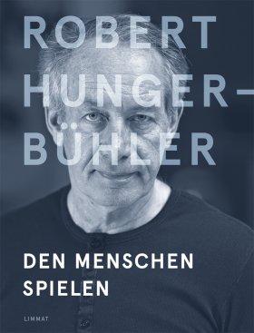 Robert Hunger-Bühler. Den Menschen spielen